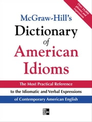 McGraw-Hill's Dictionary of American Idioms and Phrasal Verbs ebook by Spears, Richard