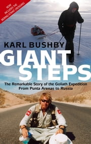 Giant Steps - The Remarkable Story of the Goliath Expedition: From Punta Arenas to Russia ebook by Karl Bushby