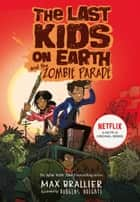 The Last Kids on Earth and the Zombie Parade (The Last Kids on Earth) ebook by Max Brallier, Douglas Holgate