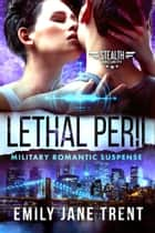 Lethal Peril - Military Romantic Suspense ebook by Emily Jane Trent