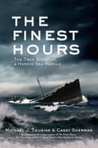 The Finest Hours (Young Readers Edition) - The True Story of a Heroic Sea Rescue ebook by Michael J. Tougias, Casey Sherman