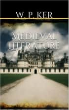 Medieval Literature ebook by W. P. Ker