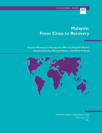 Malaysia: From Crisis to Recovery ebook by Yougesh Mr. Khatri,Il Mr. Lee,O. Mrs. Liu,Kanitta Ms. Meesook,Natalia Ms. Tamirisa