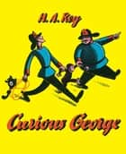 Curious George ebook by H. A. Rey, Margret Rey