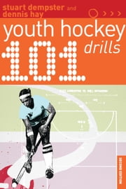 101 Youth Hockey Drills ebook by Stuart Dempster, Dennis Hay