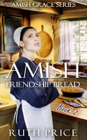 Amish Friendship Bread - Waneta - Amish Grace, #2 ebook by Ruth Price