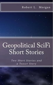 Geopolitical Sci-Fi Short Stories: Two short stories and a story preview ebook by Robert Morgan