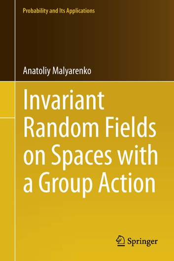 Invariant Random Fields on Spaces with a Group Action ebook by Anatoliy Malyarenko