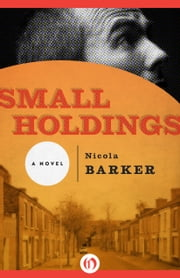 Small Holdings - A Novel ebook by Nicola Barker