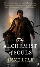 The Alchemist of Souls ebook by Anne Lyle