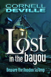 Lost in the Bayou ebook by Cornell DeVille