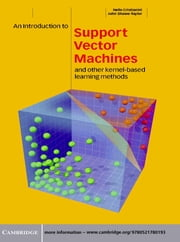 An Introduction to Support Vector Machines and Other Kernel-based Learning Methods ebook by Nello Cristianini,John Shawe-Taylor