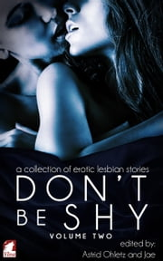 Don't Be Shy (Volume 2): A Collection of Erotic Lesbian Stories ebook by Astrid Ohletz,Jae