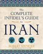 The Complete Infidel's Guide to Iran ebook by