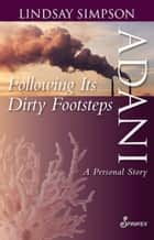 Adani, Following Its Dirty Footsteps - A Personal Story ebook by