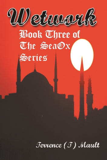 Wetwork - Book Three of The SeaOx Series ebook by Terrence (T) Mault