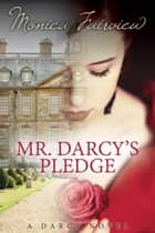 Mr. Darcy's Pledge (The Darcy Novels #1) ebook by Monica Fairview