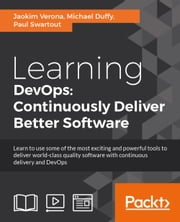 Learning DevOps: Continuously Deliver Better Software ebook by Joakim Verona,Michael Duffy,Paul Swartout