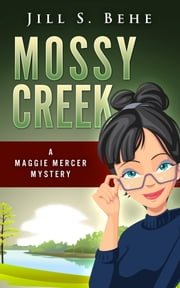 Mossy Creek: A Maggie Mercer Mystery Book 1 ebook by Jill S. Behe