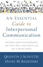 An Essential Guide to Interpersonal Communication ebook by Quentin J. Schultze,Diane M. Badzinski
