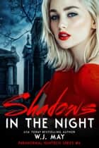 Shadows in the Night - Paranormal Huntress Series, #6 ebook by W.J. May