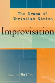 Improvisation - The Drama of Christian Ethics ebook by Samuel Wells