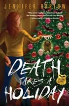 Death Takes a Holiday ebook by Jennifer Harlow