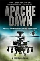 Apache Dawn ebook by Damien Lewis
