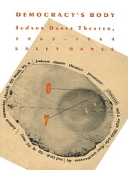 Democracy's Body - Judson Dance Theatre, 1962–1964 ebook by Sally Banes