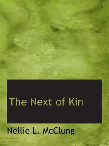 The next of kin ebook by nellie l mcclung 0030000019392 the next of kin ebook by nellie l mcclung fandeluxe Document