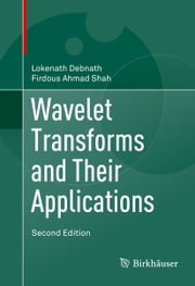 Wavelet Transforms and Their Applications ebook by Lokenath Debnath,Firdous Shah