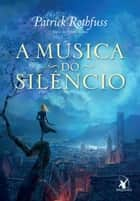 A música do silêncio ebook by Patrick Rothfuss