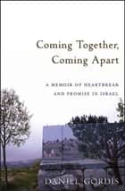 Coming Together, Coming Apart ebook by Daniel Gordis