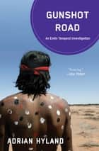 Gunshot Road ebook by Adrian Hyland