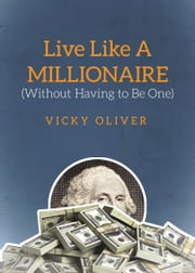 Live Like a Millionaire (Without Having to Be One) ebook by Vicky Oliver