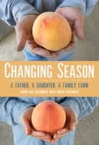 Changing Season - A Father, A Daughter, A Family Farm 電子書 by David Mas Masumoto, Nikiko Masumoto