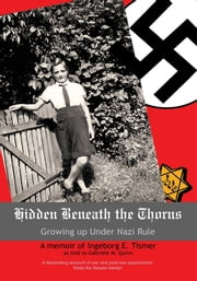 Hidden Beneath the Thorns - Growing up Under Nazi Rule ebook by Gabriele M. Quinn