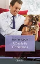 A Daddy By Christmas ebook by Teri Wilson