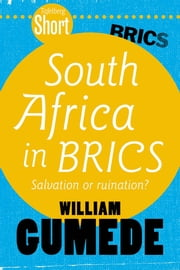 Tafelberg Short: South Africa in BRICS - Salvation or ruination? ebook by William Gumede