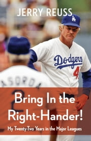 Bring In the Right-Hander! - My Twenty-Two Years in the Major Leagues ebook by Jerry Reuss