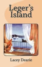 Leger's Island ebook by Lacey Dearie