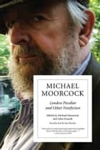 London Peculiar And Other Nonfiction eBook by Michael Moorcock