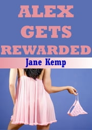 Alex Gets Rewarded (A Rough Sex Erotica Story) ebook by Jane Kemp
