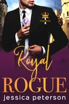 Royal Rogue ebook by Jessica Peterson
