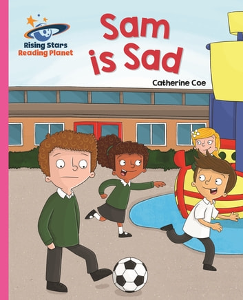 Reading Planet - Sam is Sad - Pink A: Galaxy ebook by Catherine Coe