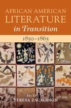 African American Literature in Transition, 1850–1865: Volume 4, 1850–1865 ebook by