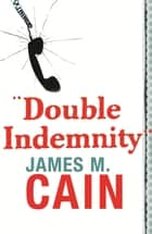 Double Indemnity ebook by James M. Cain