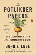 The Potlikker Papers - A Food History of the Modern South ebook by John T. Edge