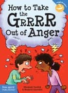 How to Take the Grrrr Out of Anger ebook by Elizabeth Verdick, Marjorie Lisovskis