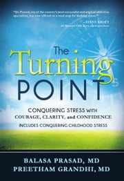 The Turning Point - Conquering Stress with Courage, Clarity and Confidence ebook by Balasa Prasad MD, Preetham Grandhi MD